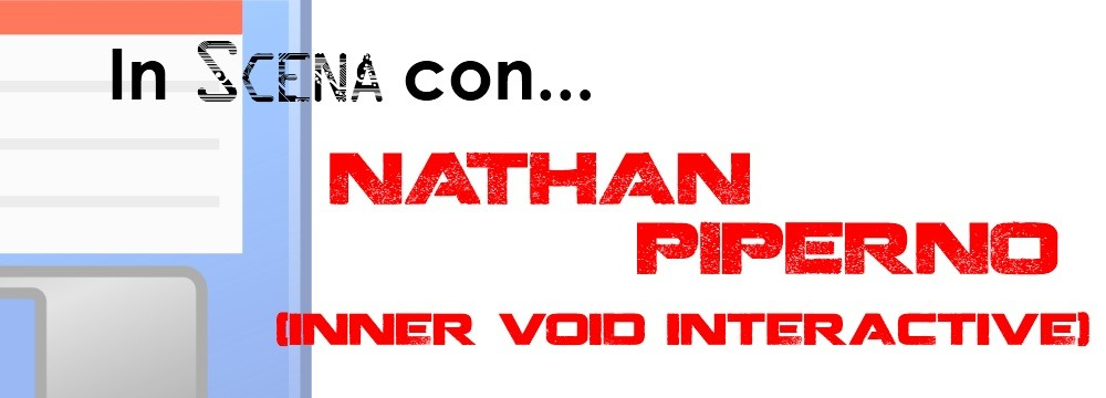 In Scena Con.. Nathan Piperno, game designer di Inner Void Interactive