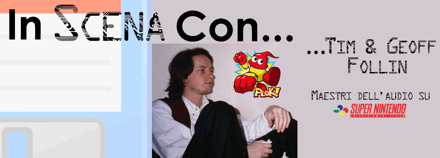 In Scena Con… Tim & Geoff Follin, maestri dell'audio su Super Nintendo